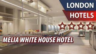 Melia White House Hotel ⭐⭐⭐⭐   Review Hotel in London, Great Britain